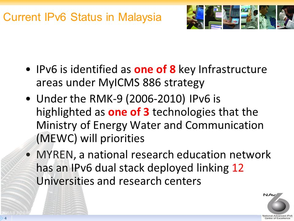 4 Current IPv6 Status in Malaysia IPv6 is identified as one of 8 key Infrastructure areas under MyICMS 886 strategy Under the RMK-9 (2006-2010) IPv6 i