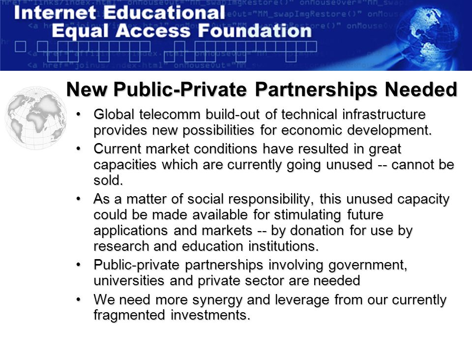 New Public-Private Partnerships Needed Global telecomm build-out of technical infrastructure provides new possibilities for economic development.Global telecomm build-out of technical infrastructure provides new possibilities for economic development.