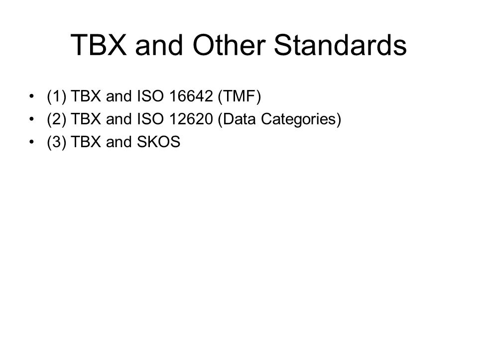 TBX and Other Standards (1) TBX and ISO (TMF) (2) TBX and ISO (Data Categories) (3) TBX and SKOS