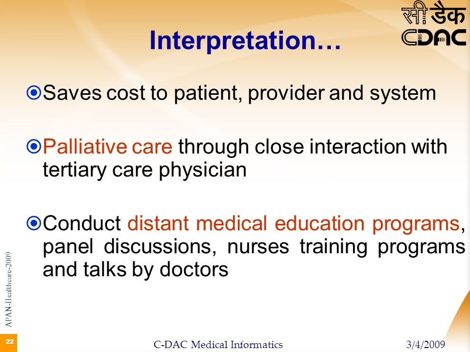 22 Saves cost to patient, provider and system Palliative care through close interaction with tertiary care physician Conduct distant medical education