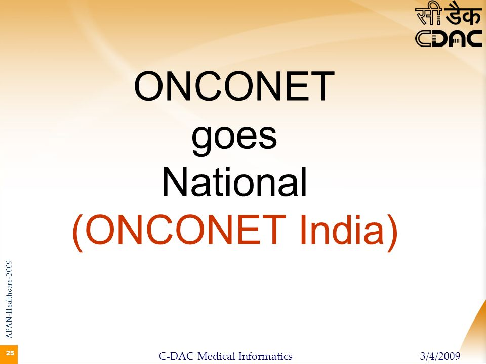 25 ONCONET goes National (ONCONET India) APAN-Healthcare-2009 3/4/2009C-DAC Medical Informatics