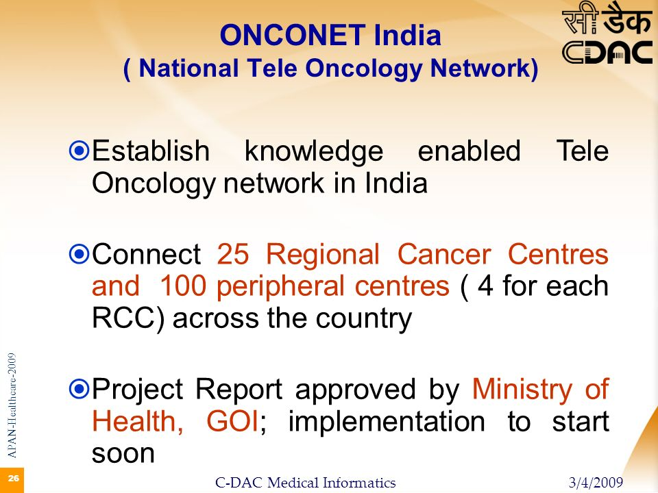 26 ONCONET India ( National Tele Oncology Network) Establish knowledge enabled Tele Oncology network in India Connect 25 Regional Cancer Centres and 1