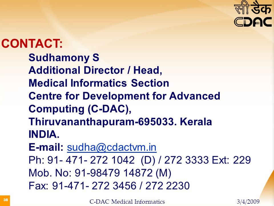 38 CONTACT: Sudhamony S Additional Director / Head, Medical Informatics Section Centre for Development for Advanced Computing (C-DAC), Thiruvananthapu