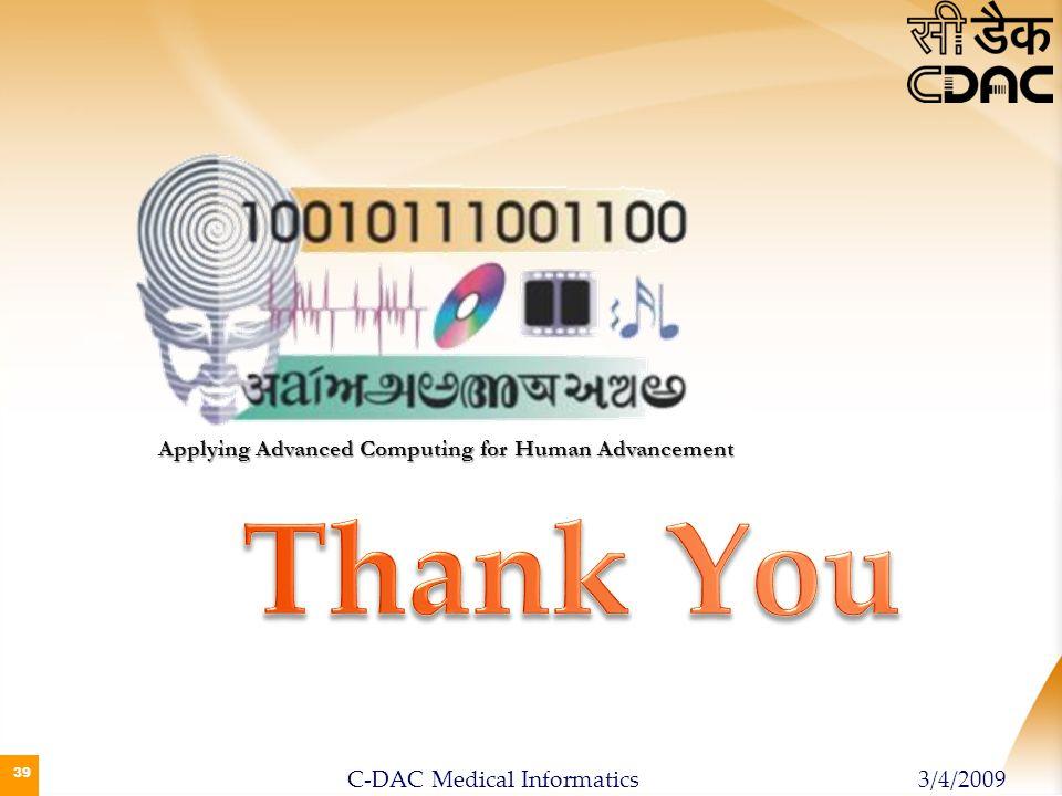 39 Applying Advanced Computing for Human Advancement 3/4/2009C-DAC Medical Informatics
