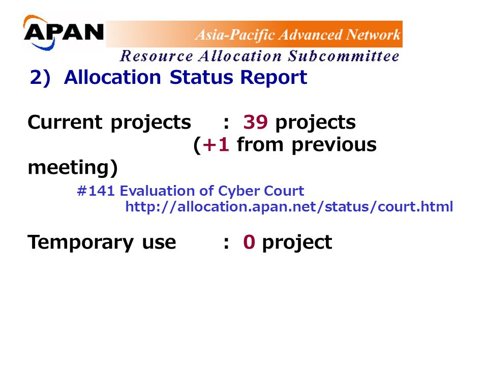 2) Allocation Status Report Current projects: 39 projects (+1 from previous meeting) #141 Evaluation of Cyber Court   Temporary use: 0 project