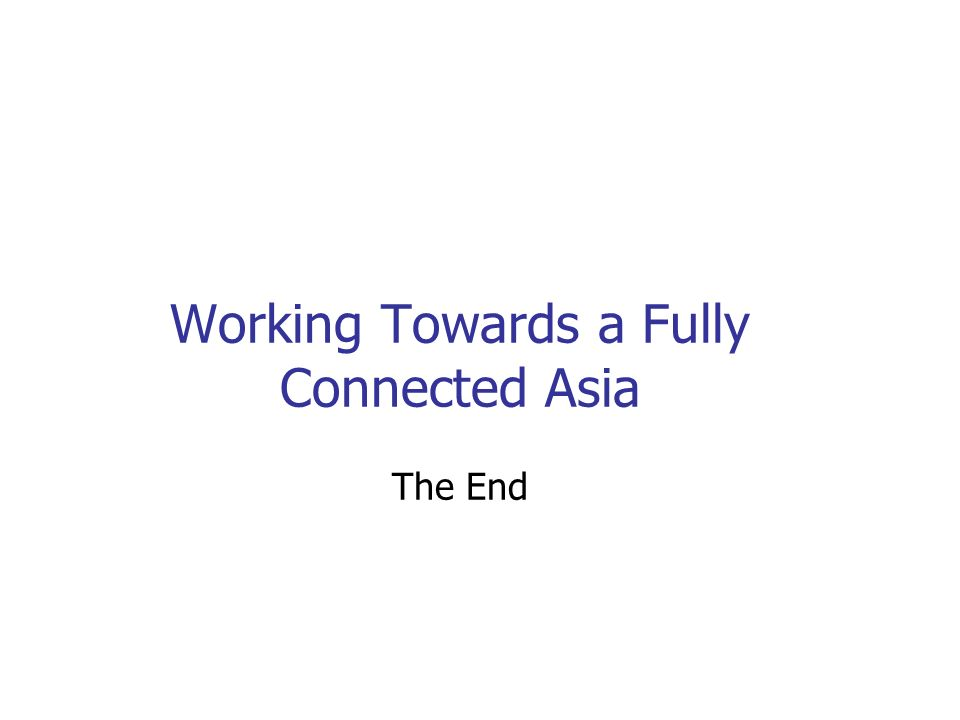 Working Towards a Fully Connected Asia The End