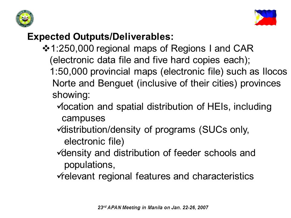 23 rd APAN Meeting in Manila on Jan. 22-26, 2007 Expected Outputs/Deliverables: 1:250,000 regional maps of Regions I and CAR (electronic data file and