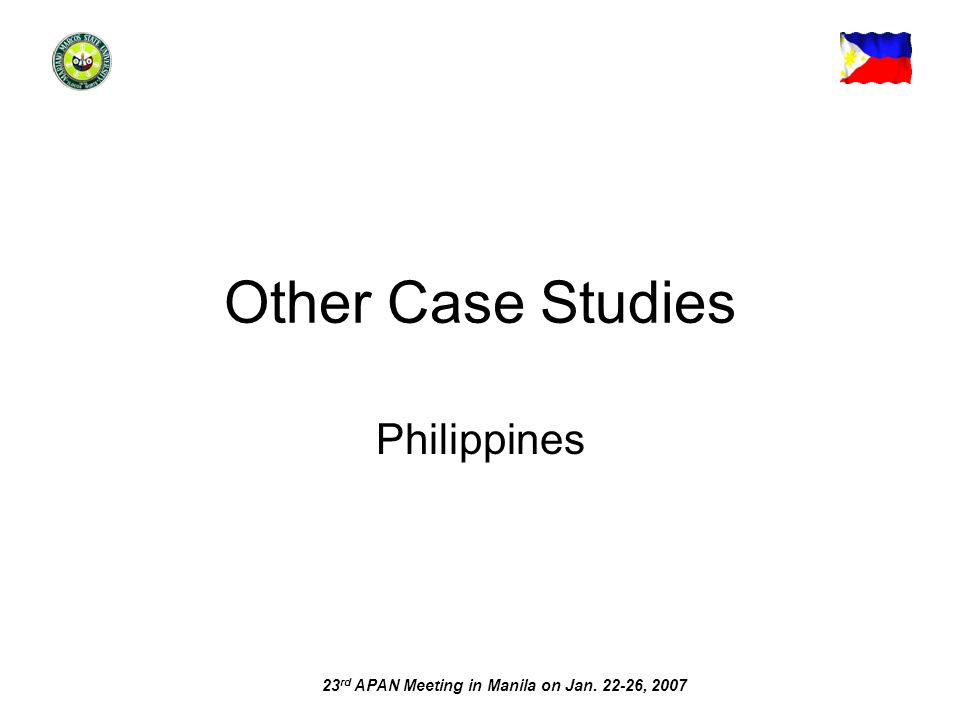 23 rd APAN Meeting in Manila on Jan. 22-26, 2007 Other Case Studies Philippines