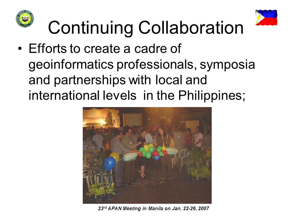 23 rd APAN Meeting in Manila on Jan. 22-26, 2007 Continuing Collaboration Efforts to create a cadre of geoinformatics professionals, symposia and part