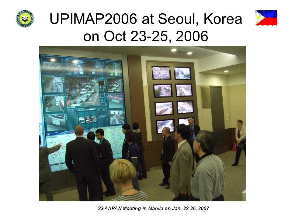 23 rd APAN Meeting in Manila on Jan. 22-26, 2007 UPIMAP2006 at Seoul, Korea on Oct 23-25, 2006