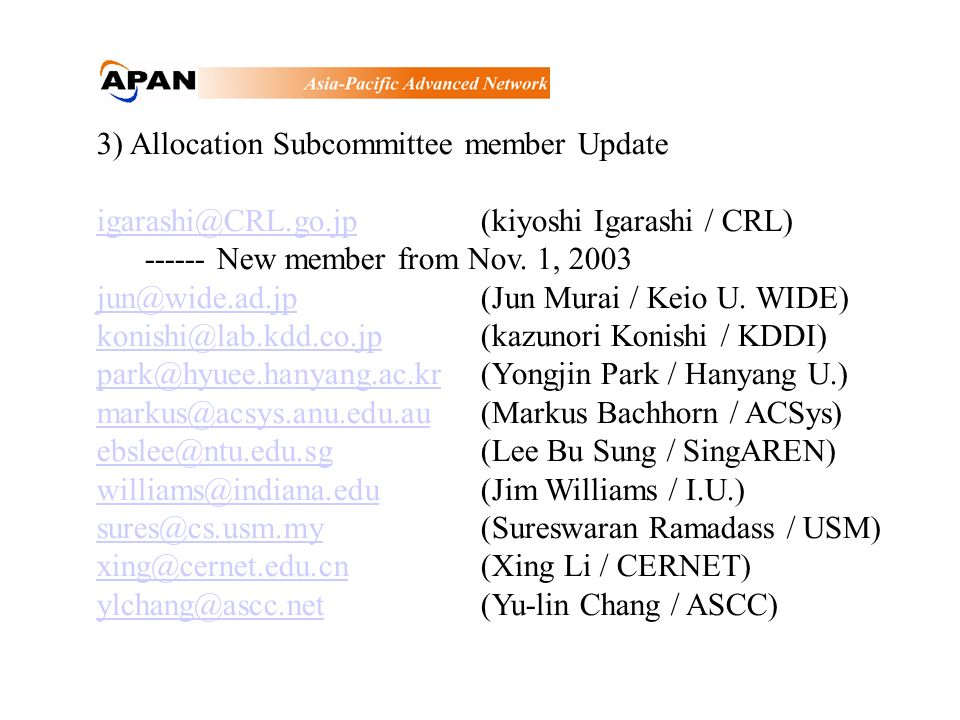 3) Allocation Subcommittee member Update igarashi@CRL.go.jpigarashi@CRL.go.jp(kiyoshi Igarashi / CRL) ------ New member from Nov.