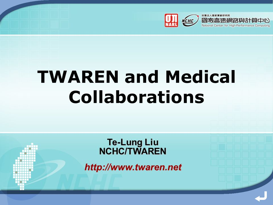 TWAREN and Medical Collaborations Te-Lung Liu NCHC/TWARENhttp://