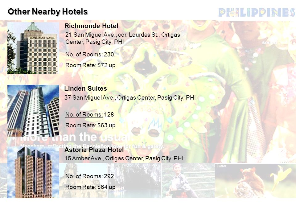 Other Nearby Hotels Richmonde Hotel Linden Suites Astoria Plaza Hotel 21 San Miguel Ave., cor. Lourdes St., Ortigas Center, Pasig City, PHI No. of Roo