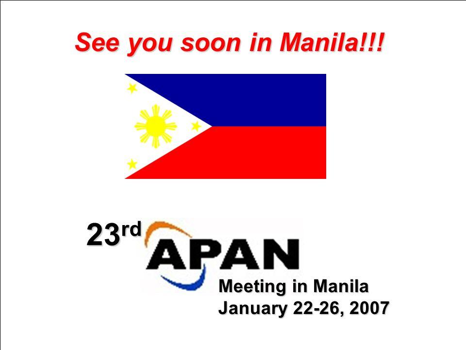 See you soon in Manila!!! 23 rd Meeting in Manila January 22-26, 2007