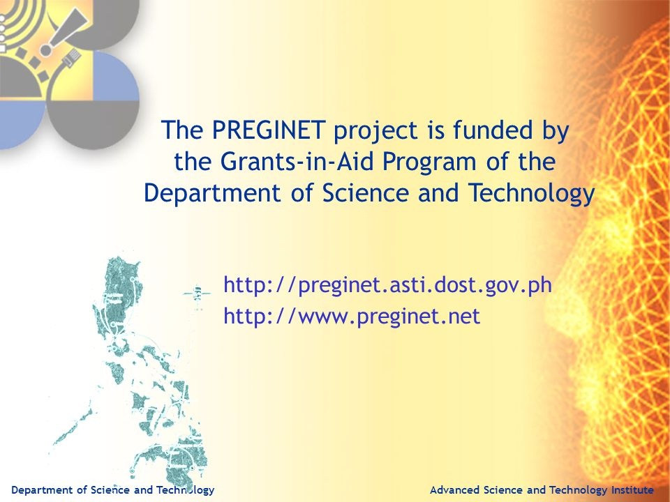 Advanced Science and Technology InstituteDepartment of Science and Technology http://preginet.asti.dost.gov.ph http://www.preginet.net The PREGINET project is funded by the Grants-in-Aid Program of the Department of Science and Technology