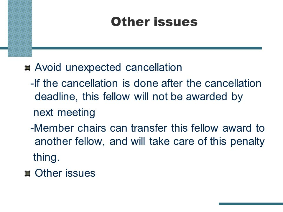 Other issues Avoid unexpected cancellation -If the cancellation is done after the cancellation deadline, this fellow will not be awarded by next meeting -Member chairs can transfer this fellow award to another fellow, and will take care of this penalty thing.
