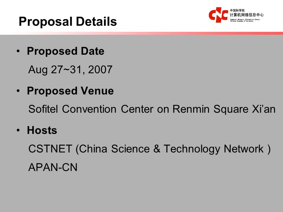 Proposal Details Proposed Date Aug 27~31, 2007 Proposed Venue Sofitel Convention Center on Renmin Square Xian Hosts CSTNET (China Science & Technology Network ) APAN-CN