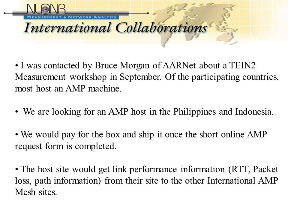 International Collaborations (Contd-2) I was contacted by Bruce Morgan of AARNet about a TEIN2 Measurement workshop in September.