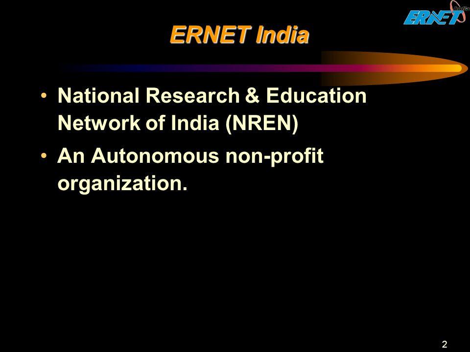 2 ERNET India National Research & Education Network of India (NREN) An Autonomous non-profit organization.