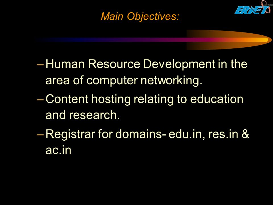 Main Objectives: –Human Resource Development in the area of computer networking.