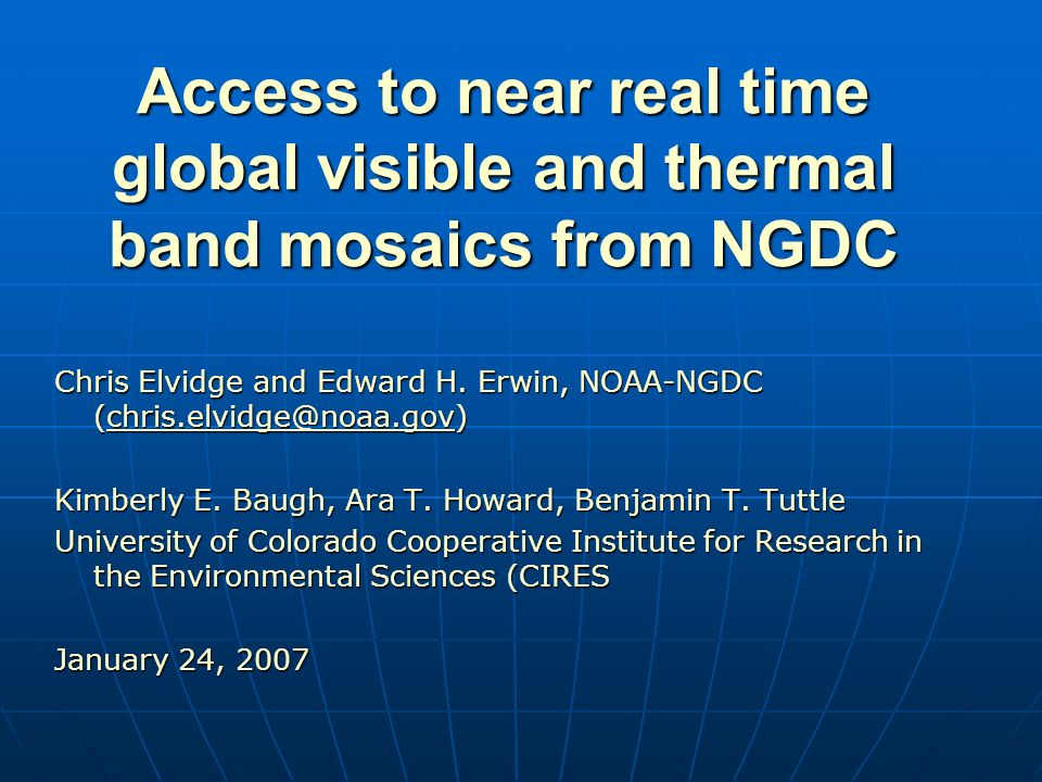 Access to near real time global visible and thermal band mosaics from NGDC Chris Elvidge and Edward H.
