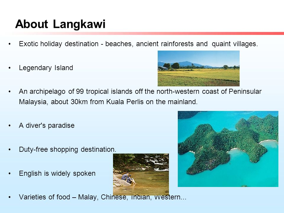 About Langkawi Exotic holiday destination - beaches, ancient rainforests and quaint villages.