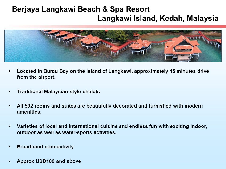 Berjaya Langkawi Beach & Spa Resort Langkawi Island, Kedah, Malaysia Located in Burau Bay on the island of Langkawi, approximately 15 minutes drive from the airport.