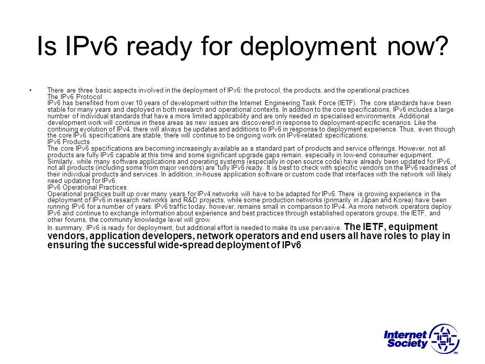 Is IPv6 ready for deployment now? There are three basic aspects involved in the deployment of IPv6: the protocol, the products, and the operational pr