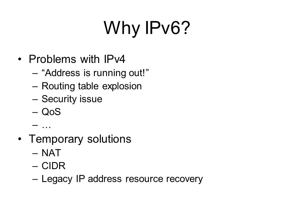 Why IPv6.Problems with IPv4 –Address is running out.