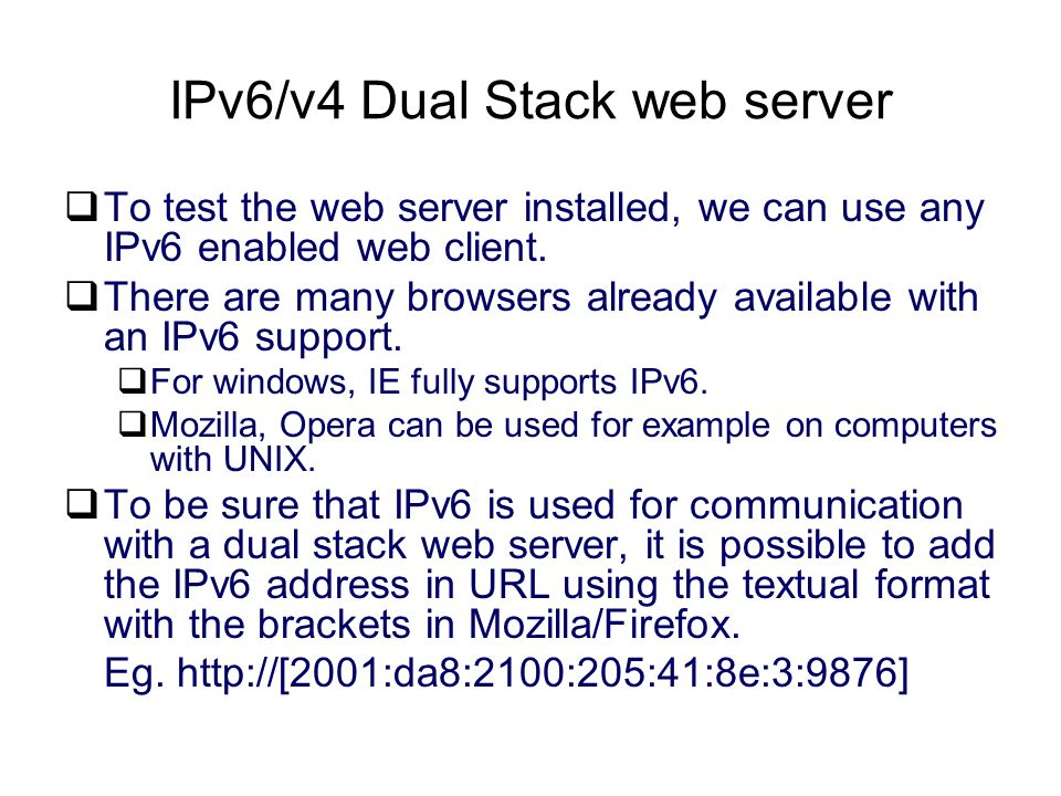 IPv6/v4 Dual Stack web server To test the web server installed, we can use any IPv6 enabled web client.