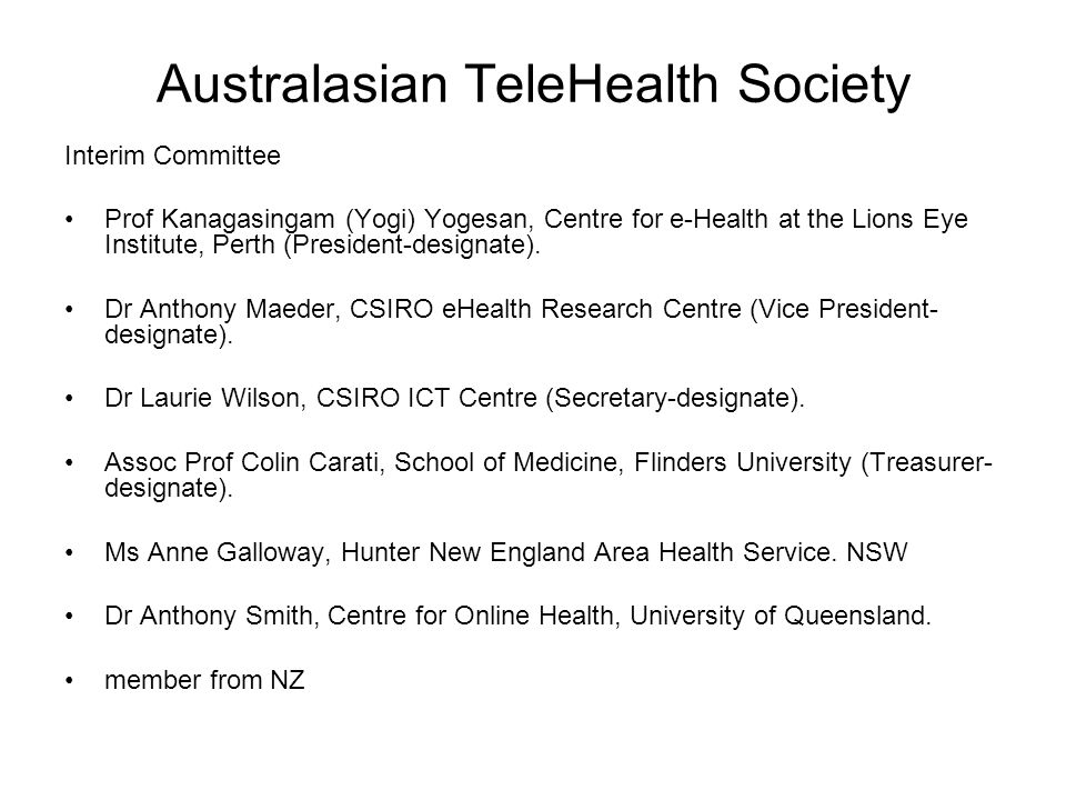 Australasian TeleHealth Society Interim Committee Prof Kanagasingam (Yogi) Yogesan, Centre for e-Health at the Lions Eye Institute, Perth (President-designate).