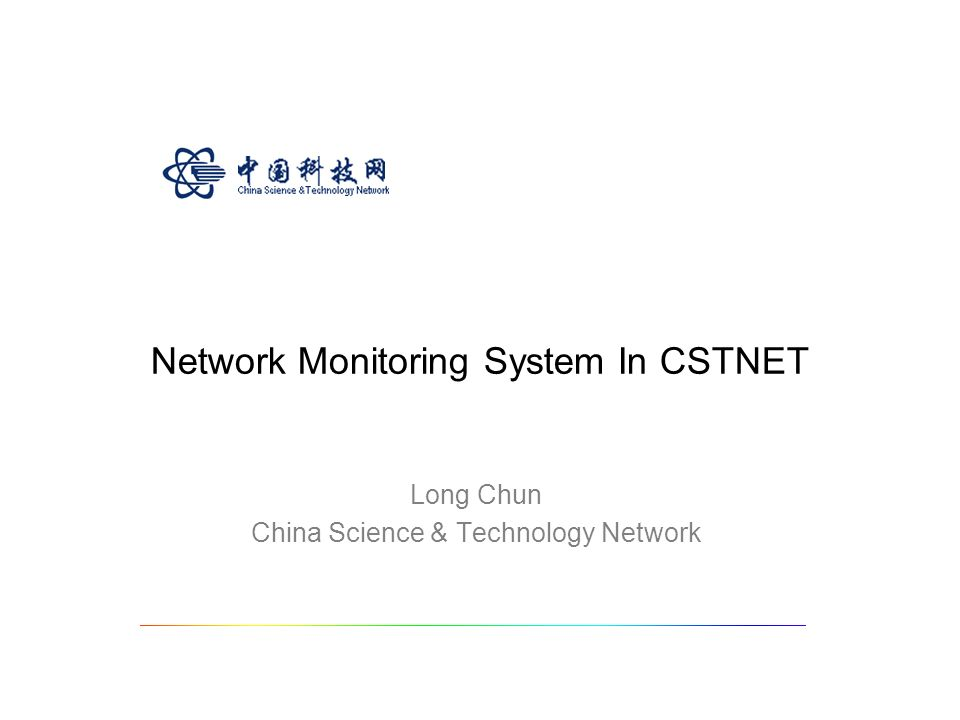 Network Monitoring System In CSTNET Long Chun China Science & Technology Network
