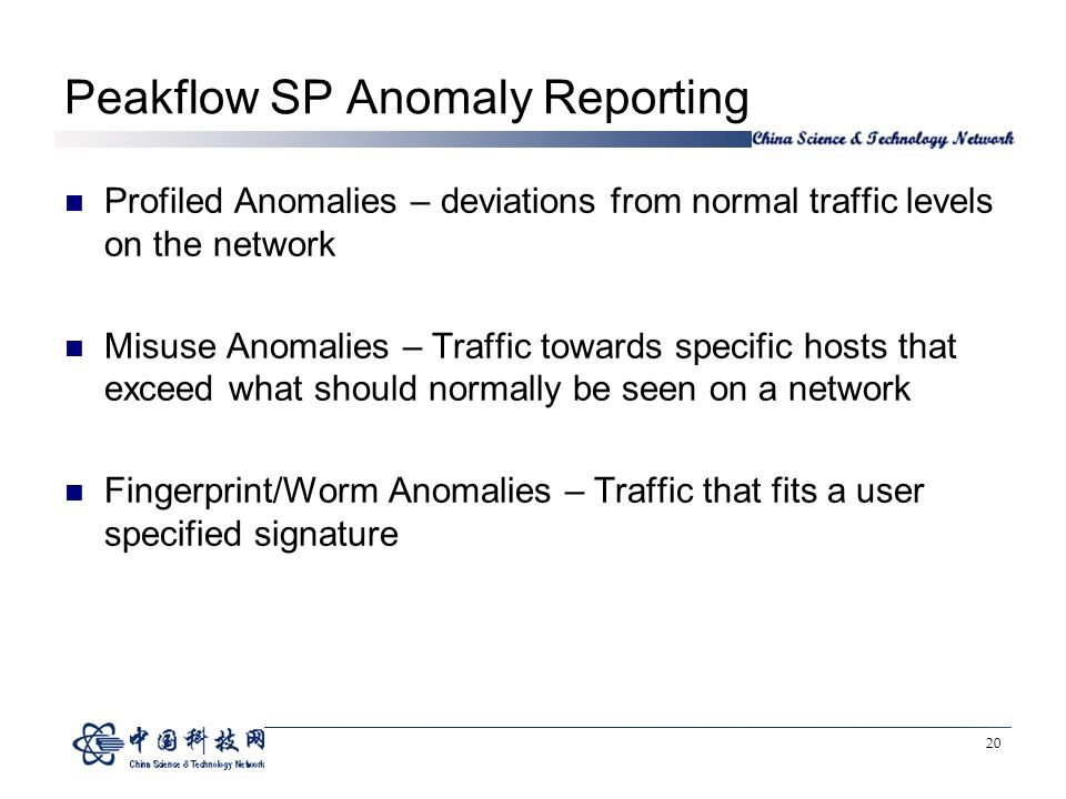 20 Peakflow SP Anomaly Reporting Profiled Anomalies – deviations from normal traffic levels on the network Misuse Anomalies – Traffic towards specific hosts that exceed what should normally be seen on a network Fingerprint/Worm Anomalies – Traffic that fits a user specified signature