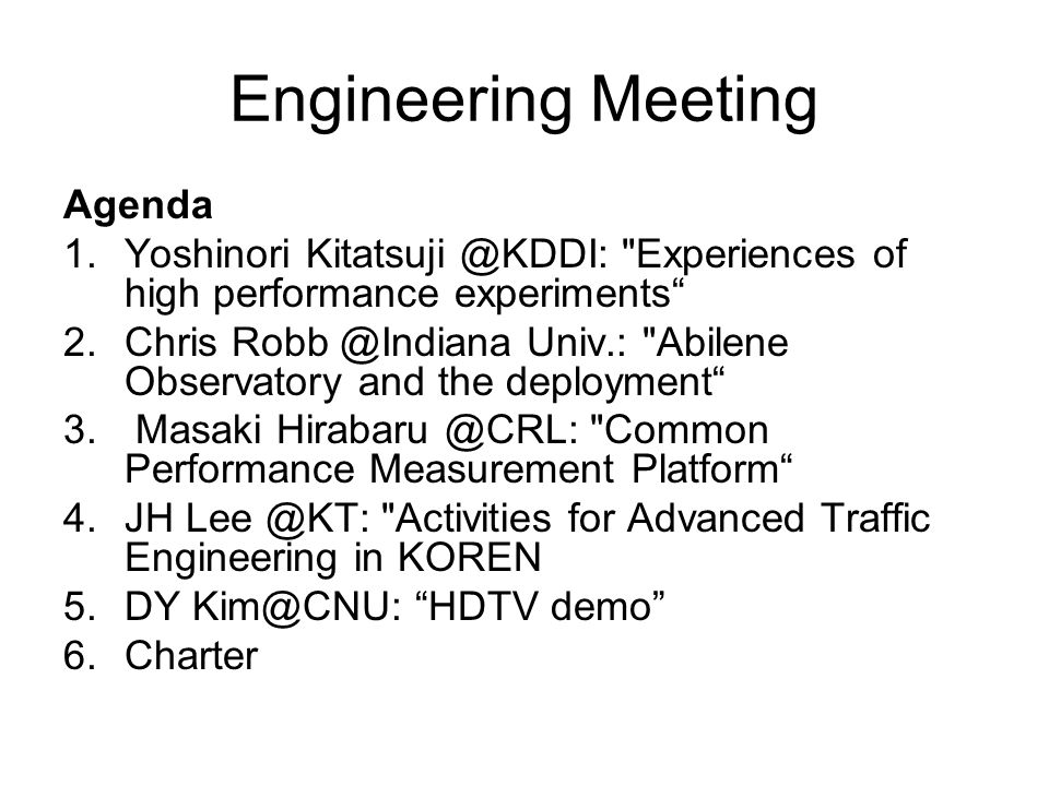 Engineering Meeting Agenda 1.Yoshinori Experiences of high performance experiments 2.Chris Univ.: Abilene Observatory and the deployment 3.