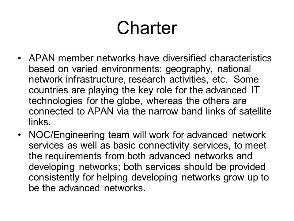 Charter APAN member networks have diversified characteristics based on varied environments: geography, national network infrastructure, research activities, etc.