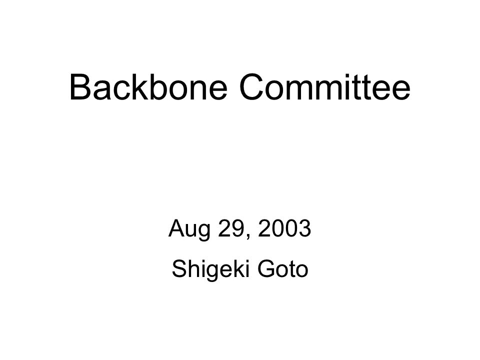 Backbone Committee Aug 29, 2003 Shigeki Goto