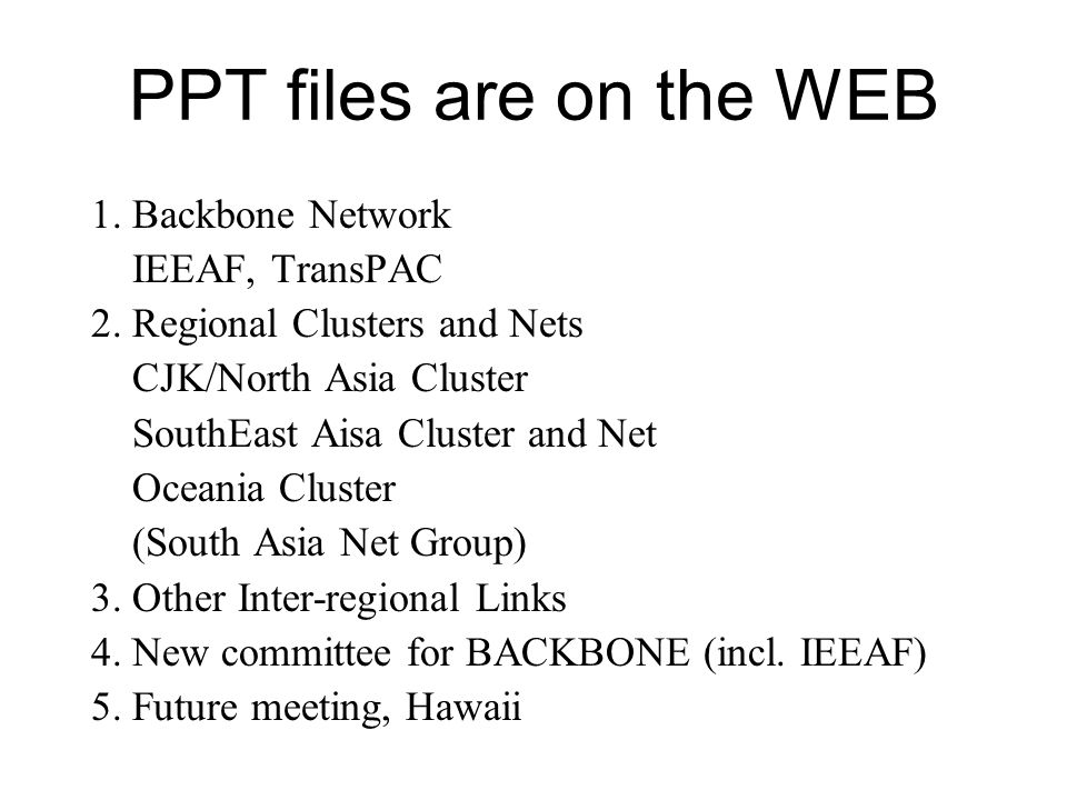 PPT files are on the WEB 1. Backbone Network IEEAF, TransPAC 2.