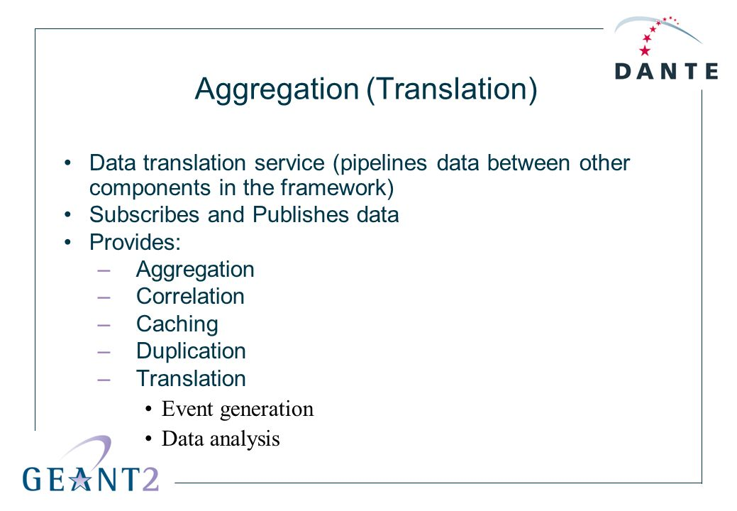 Aggregation (Translation) Data translation service (pipelines data between other components in the framework) Subscribes and Publishes data Provides: