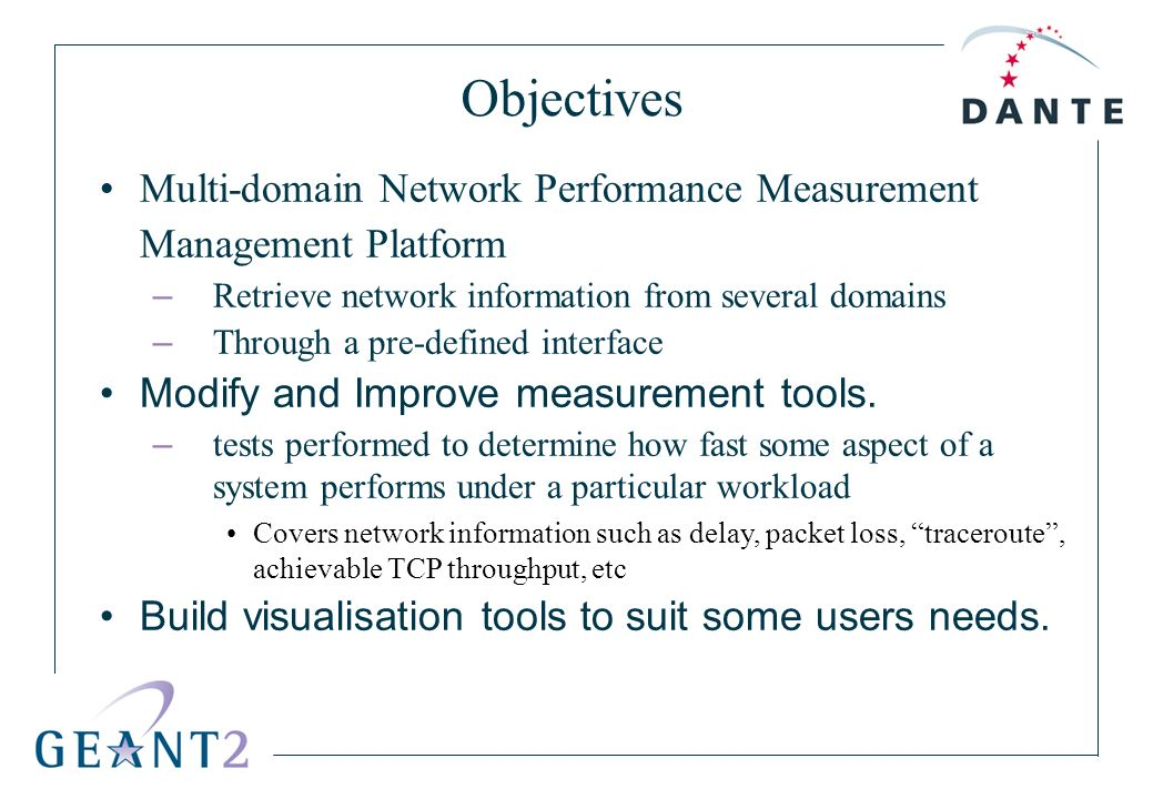 Objectives Multi-domain Network Performance Measurement Management Platform – Retrieve network information from several domains – Through a pre-define