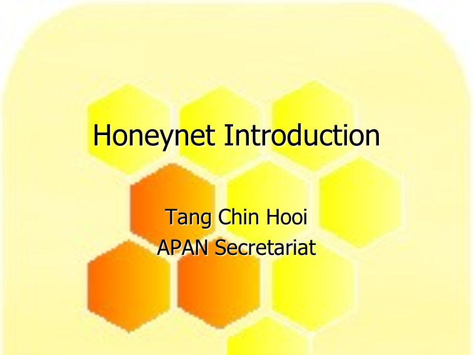 Honeynet Introduction Tang Chin Hooi APAN Secretariat