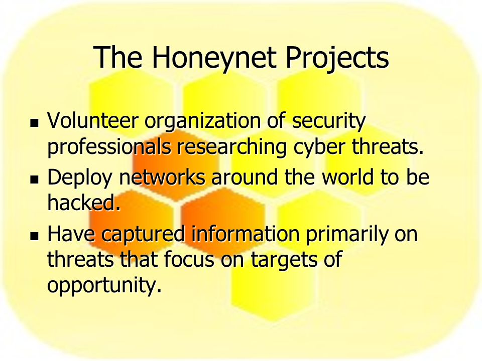 The Honeynet Projects Volunteer organization of security professionals researching cyber threats.