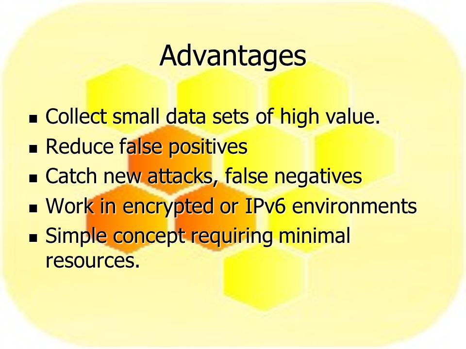 Advantages Collect small data sets of high value. Collect small data sets of high value.