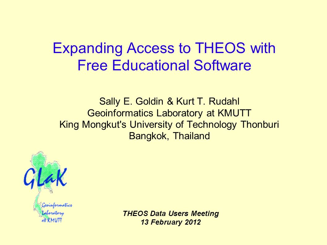 Expanding Access to THEOS with Free Educational Software Sally E. Goldin & Kurt T. Rudahl Geoinformatics Laboratory at KMUTT King Mongkut's University