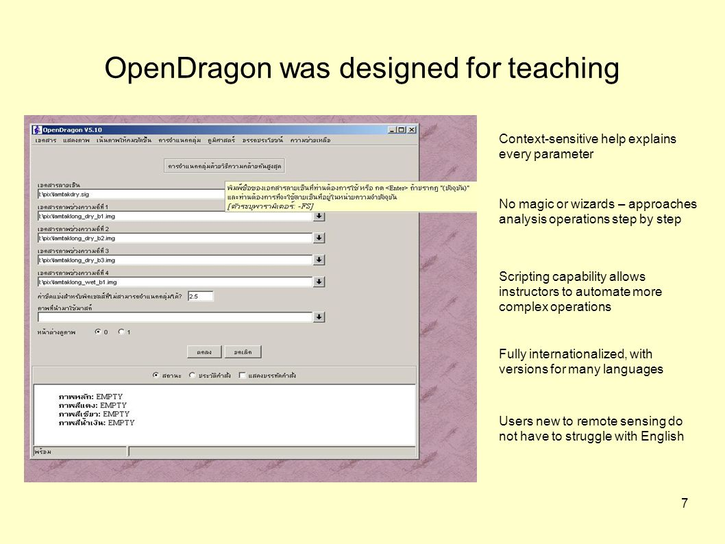 7 OpenDragon was designed for teaching Context-sensitive help explains every parameter No magic or wizards – approaches analysis operations step by st