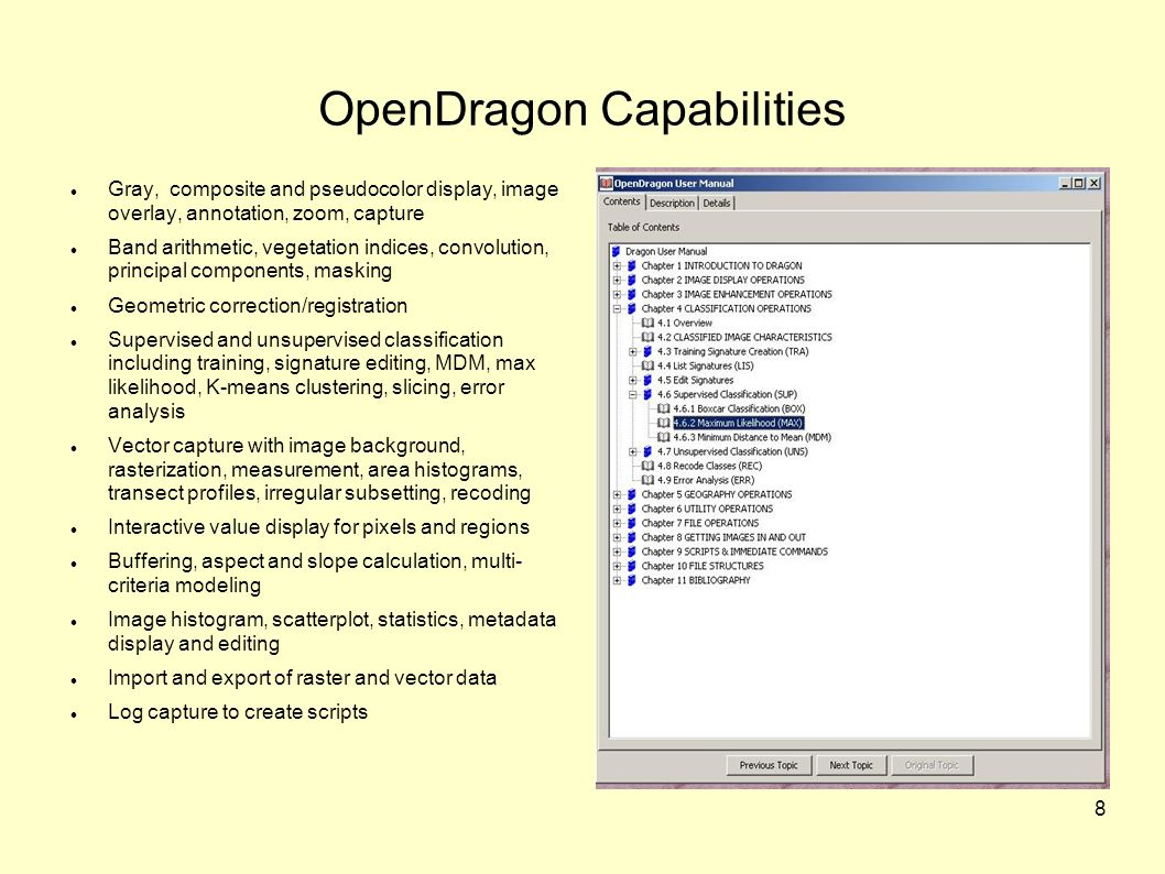 8 OpenDragon Capabilities Gray, composite and pseudocolor display, image overlay, annotation, zoom, capture Band arithmetic, vegetation indices, convo