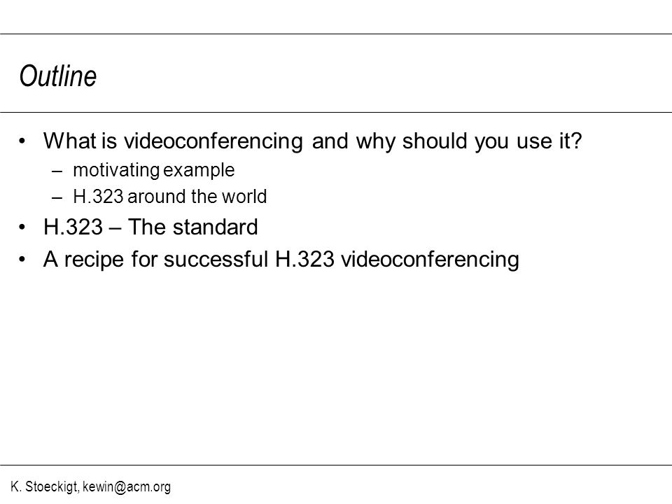 K. Stoeckigt, kewin@acm.org Outline What is videoconferencing and why should you use it.