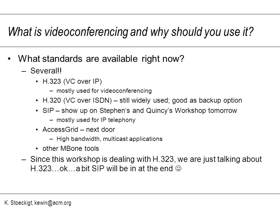 K. Stoeckigt, kewin@acm.org What is videoconferencing and why should you use it.