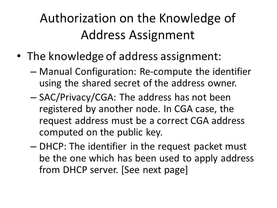 Authorization on the Knowledge of Address Assignment The knowledge of address assignment: – Manual Configuration: Re-compute the identifier using the shared secret of the address owner.