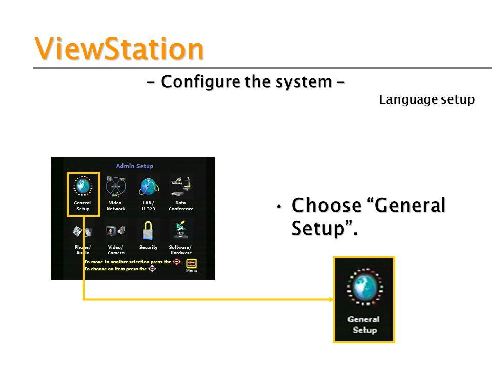 ViewStation - Configure the system - Choose General Setup. Language setup