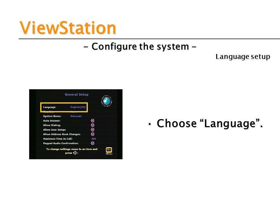 ViewStation - Configure the system - Choose Language. Language setup
